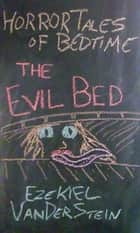 The Evil Bed - Horror Tales of Bedtime, #2 ebook by Ezekiel VanDerStein