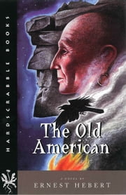 The Old American - A Novel ebook by Ernest Hebert