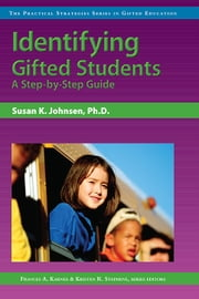 Identifying Gifted Students - A Step-by-Step Guide ebook by Kristen Stephens, Ph.D.,Frances Karnes, Ph.D.,Susan Johnsen, Ph.D.
