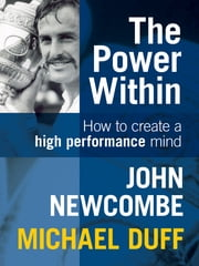 The Power Within: How to Create a High Performance Mind ebook by John Newcombe,Michael Duff