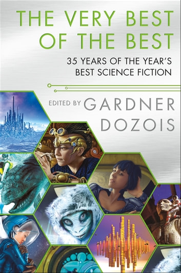The Very Best of the Best - 35 Years of The Year's Best Science Fiction ebook by Gardner Dozois