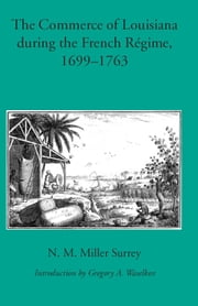 The Commerce of Louisiana During the French Regime, 1699-1763 ebook by N. M. Miller Surrey, Gregory A. Waselkov