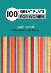 100 Great Plays For Women ebook by Lucy Kerbel,Kate Mosse