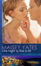 One Night to Risk it All (Mills & Boon Modern) 電子書 by Maisey Yates