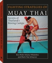 Fighting Strategies Of Muay Thai: Secrets of Thailand's Boxing Camps ebook by Mark, Van Schuyver