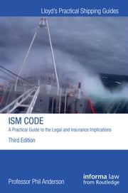 The ISM Code: A Practical Guide to the Legal and Insurance Implications ebook by Phil Anderson