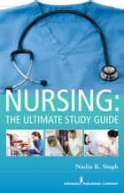 NURSING: The Ultimate Study Guide ebook by Nadia Singh, BSN, RN