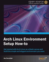 Arch Linux Environment Setup How-to ebook by Ike Devolder