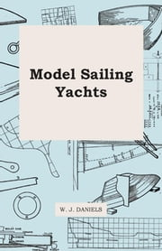 Model Sailing Yachts ebook by W. Daniels