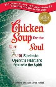 Chicken Soup for the Soul - Stories to Open the Heart and Rekindle the Spirit ebook by Jack Canfield,Mark Victor Hansen