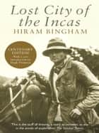 Lost City of the Incas ebook by Hiram Bingham,Hugh Thomson