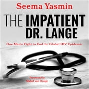 The Impatient Dr. Lange - One Man's Fight to End the Global HIV Epidemic audiobook by Seema Yasmin