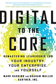 Digital to the Core - Remastering Leadership for Your Industry, Your Enterprise, and Yourself ebook by Mark Raskino,Graham Waller