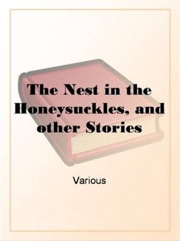 The Nest In The Honeysuckles, And Other Stories ebook by Various