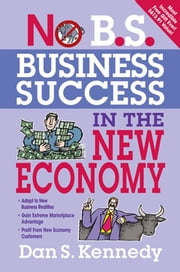 No B.S. Business Success In The New Economy - Seven Core Strategies for Rapid-Fire Business Growth eBook by Dan S. Kennedy