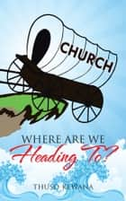 Where Are We Heading To? ebook by Thuso Kewana