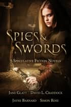 Spies and Swords - 5 Speculative Fiction Novels ebook by Jane Glatt, David L. Craddock, Jayne Barnard,...