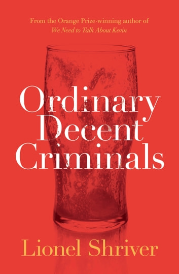 Ordinary Decent Criminals ebook by Lionel Shriver