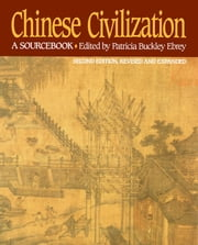 Chinese Civilization - A Sourcebook, 2nd Ed ebook by Patricia Buckley Ebrey