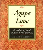 Agape Love: Tradition In Eight World Religions ebook by Templeton, Sir John