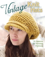 Vintage Knit Hats - 21 Patterns for Timeless Fashions ebook by Kathryn Fulton