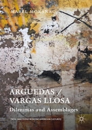 Arguedas / Vargas Llosa - Dilemmas and Assemblages ebook by Mabel Moraña