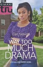 Way Too Much Drama (Mills & Boon Kimani Tru) (A Keysha and Friends Novel, Book 3) ebook by Earl Sewell