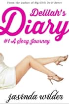 Delilah's Diary #1: A Sexy Journey (Erotic Romance) ebook by Jasinda Wilder