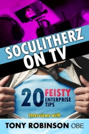 Soculitherz on TV: 20 Feisty Enterprise Tips ebook by Tony Robinson OBE