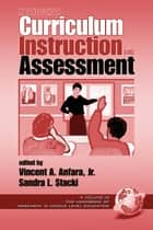 Middle School Curriculum, Instruction, and Assessment ebook by Vincent A. Anfara,Sandra L. Stacki