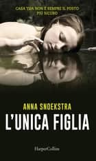L'unica figlia ebook by Anna Snoekstra