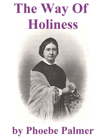 The Way of Holiness, with Notes by the Way ebook by Phoebe Palmer