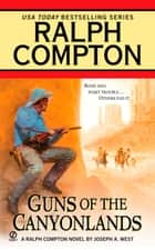 Guns of the Canyonlands ebook by Ralph Compton, Joseph A. West