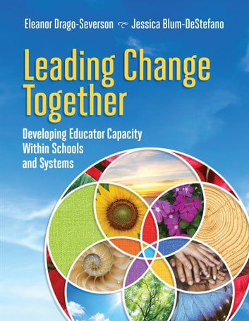 Leading Change Together - Developing Educator Capacity Within Schools and Systems ebook by Eleanor Drago-Severson,Jessica Blum-DeStefano
