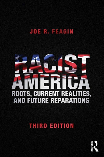 Racist America - Roots, Current Realities, and Future Reparations ebook by Joe R. Feagin