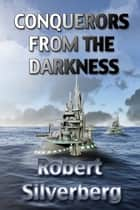 Conquerors from the Darkness ebook by Robert Silverberg