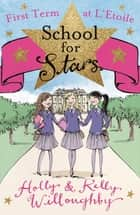 First Term at L'Etoile - Book 1 ebook by Holly Willoughby, Kelly Willoughby