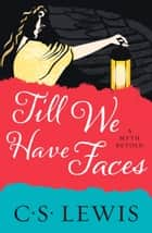 Till We Have Faces ebook by C. S. Lewis