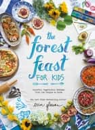 The Forest Feast for Kids - Colorful Vegetarian Recipes That Are Simple to Make ebook by Erin Gleeson