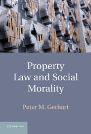 Property Law and Social Morality ebook by Peter M. Gerhart