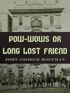Pow-Wows Or Long Lost Friend ebook by John George Hoffman