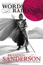 Words of Radiance - The Stormlight Archive Book Two ebook by Brandon Sanderson