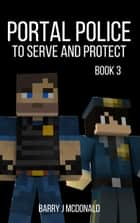 Portal Police Book 3: A Minecraft®TM Adventure Series ebook by Barry J McDonald