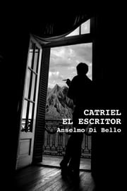 Catriel el Escritor ebook by Anselmo Di Bello