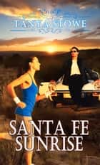 Santa Fe Sunrise ebook by Tanya Stowe