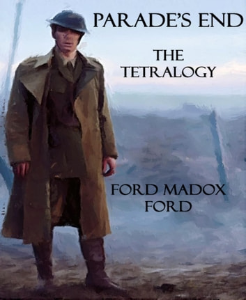 Parade's End - The Tetralogy ebook by Ford Madox Ford