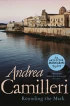 Rounding the Mark: An Inspector Montalbano Novel 7 ebook by Andrea Camilleri