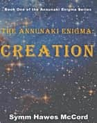 Creation: The Annunaki Enigma, Book 1 ebook by Symm Hawes McCord