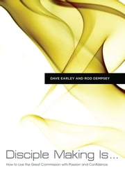 Disciple Making Is . . . - How to Live the Great Commission with Passion and Confidence ebook by Dave Earley,Rod Dempsey