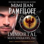 Immortal Matchmakers, Inc. - Book 1, The Immortal Matchmakers, Inc. Series audiobook by Mimi Jean Pamfiloff